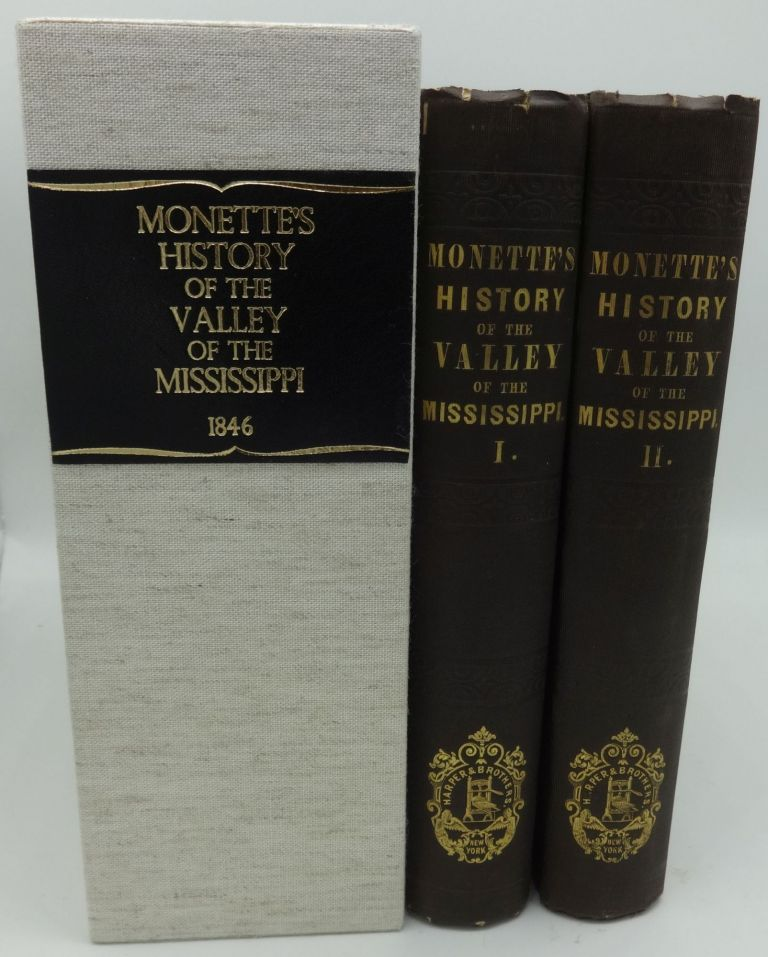 HISTORY OF THE DISCOVERY AND SETTLEMENT OF THE VALLEY OF THE MISSISSIPPI (Two Volumes, Three Maps). John W. Monette.