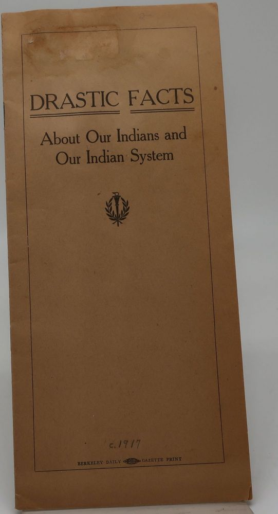 DRASTIC FACTS ABOUT OUR INDIANS AND OUR INDIAN SYTEM. Richard H. Pratt, Retired Brigadier General.