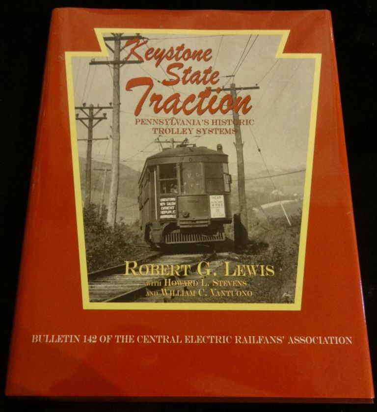 KEYSTONE STATE TRACTION Pennsylvania's Historic Trolley System. Robert G. Lewis.