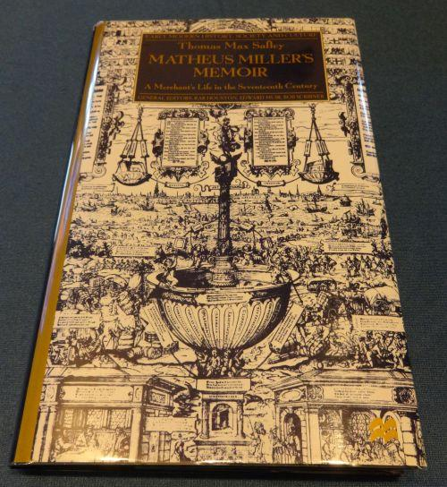 Matheus Millers Memoir: A Merchants Life in the Seventeenth Century (Early Modern History: Society and Culture). Thoma Max Safley.
