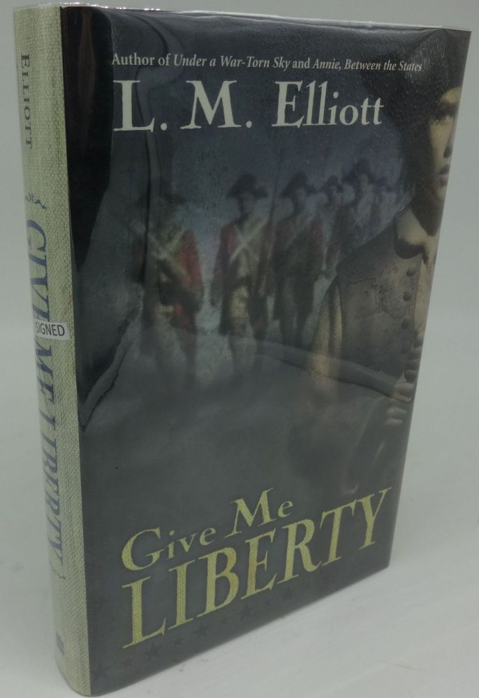 GIVE ME LIBERTY (SIGNED/INSCRIBED). L. M. Elliott.