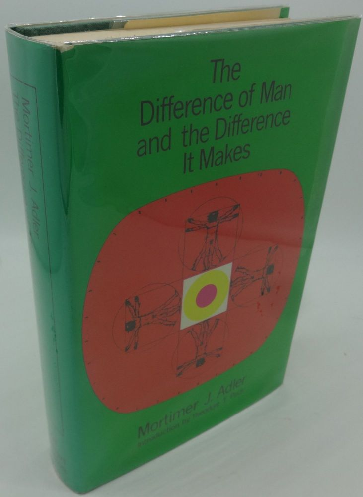 THE DIFFERENCE OF MAN AND THE DIFFERENCE IT MAKES. Mortimer J. Adler.