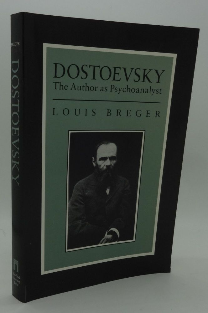 DOSTOEVSKY The Author as Psychoanalyst. Louis Breger.