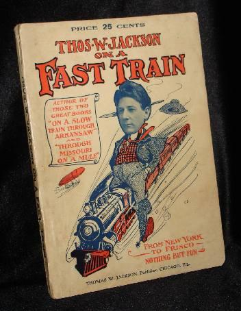 THOS. W. JACKSON ON A FAST TRAIN From New York to Frisco. Thos. W. Jackson.