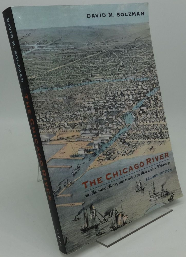 THE CHICAGO RIVER [An Illustrated History and Guide to the River and Its Waterways]. David M. Solzman.