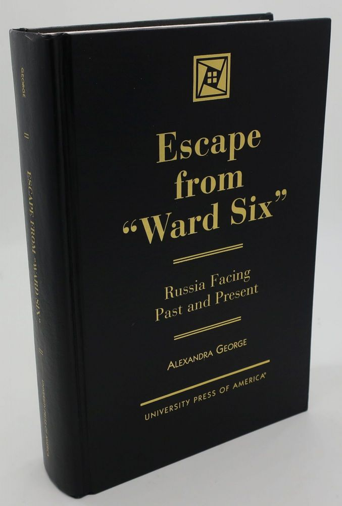 ESCAPE FROM WARD SIX [Russia Facing Past and Present]. Alexandra George.