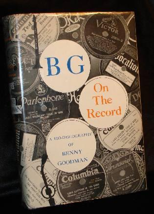 B G ON THE RECORD - A BIO-DISCOGRAPHY OF BENNY GOODMAN (Signed by Benny Goodman and Arthur Fiedler. D. Russell Connor, Warren W. Hicks.