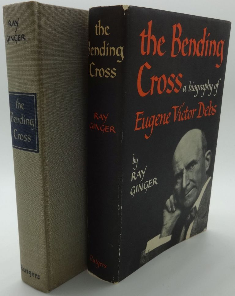 THE BENDING CROSS A Biography of Eugene Victor Debs. Ray Ginger.