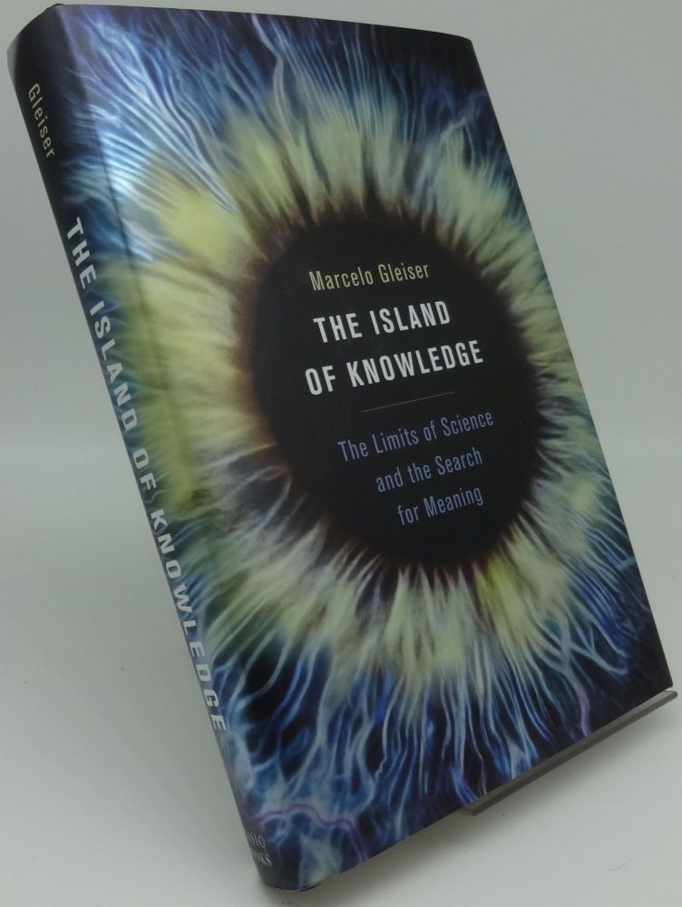 THE ISLAND OF KNOWLEDGE: The Limits of Science and the Search for Meaning. Marcelo Gleiser.