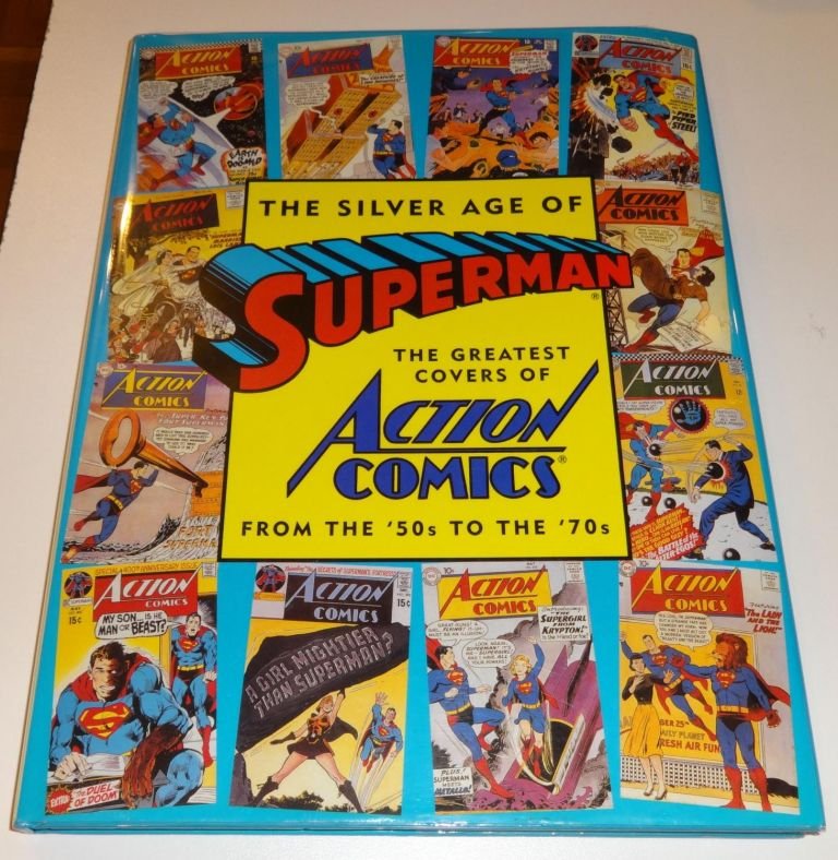 The Silver Age of Superman: The Greatest Covers of Action Comics from the '50s to the '70s (Golden Age of Superman). Mark Waid.