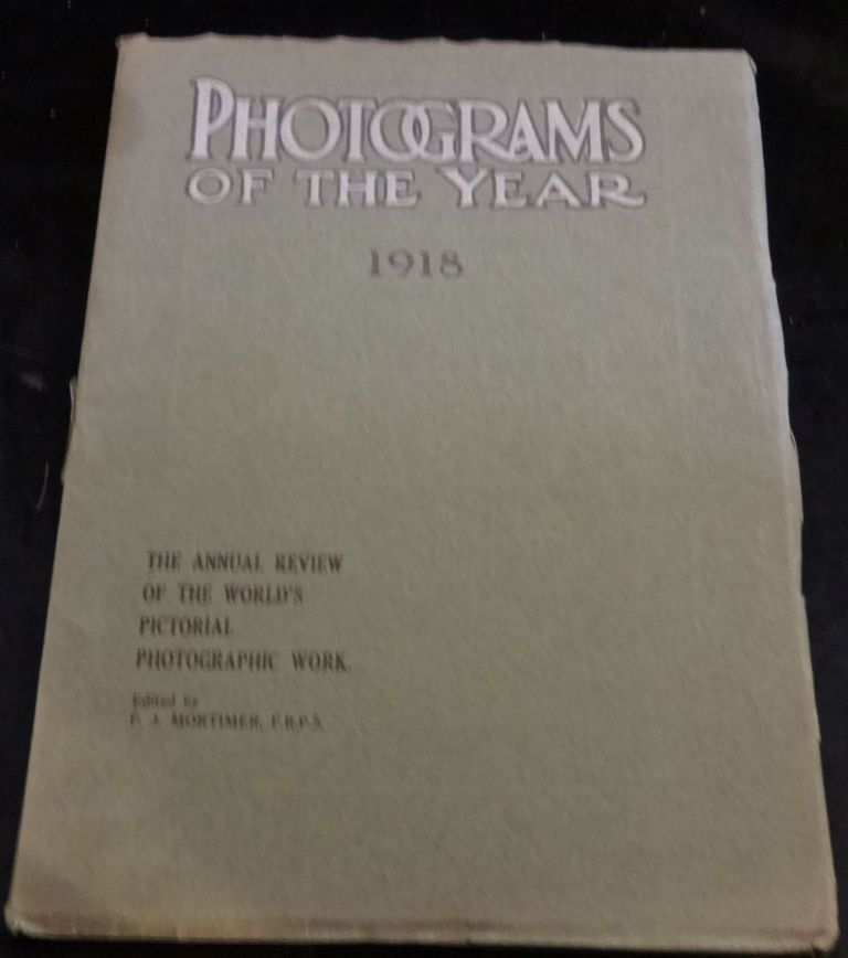 PHOTOGRAMS OF THE YEAR 1918 The Annual Review of the World's Pictorial Photographic Work. F. J. Mortimor.