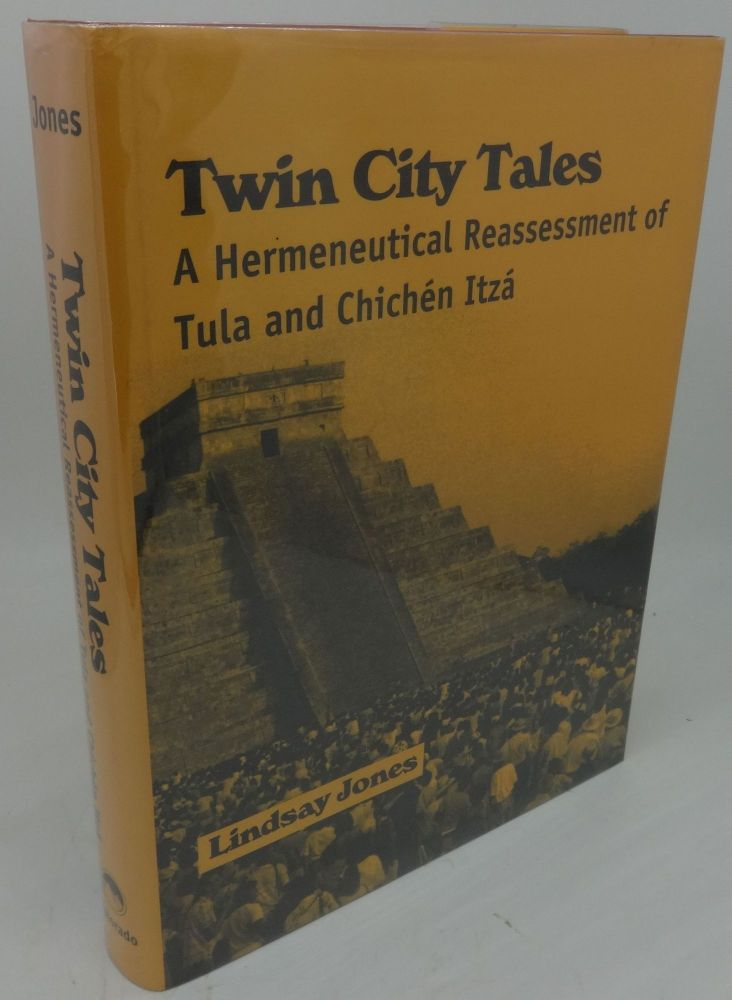 TWIN CITY TALES A Hermeneutical Reassessment of Tula And Chichen Itza. Lindsay Jones.
