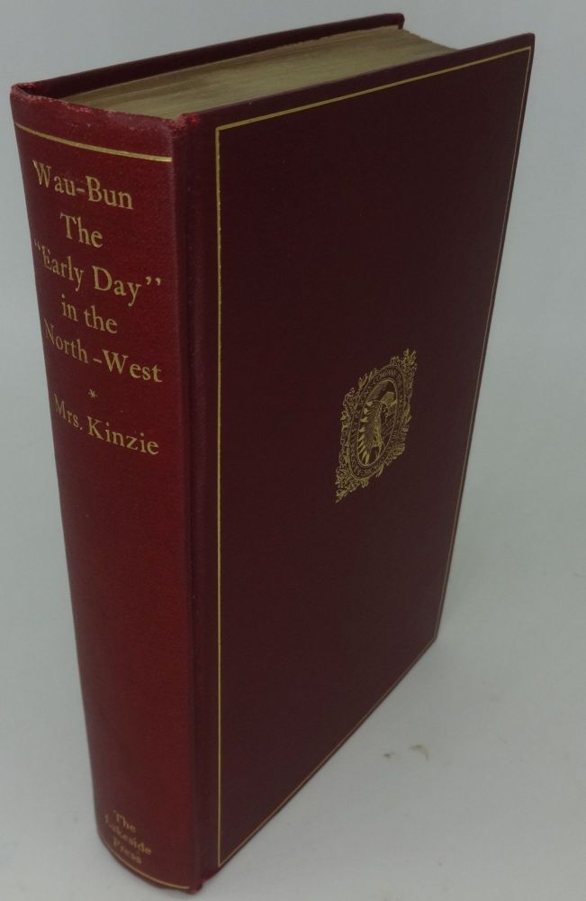 "WAU-BUN THE ""EARLY DAY"" IN THE NORTH-WEST. Mrs. John H. Kinzie of Chicago, Milo Milton Quaife."