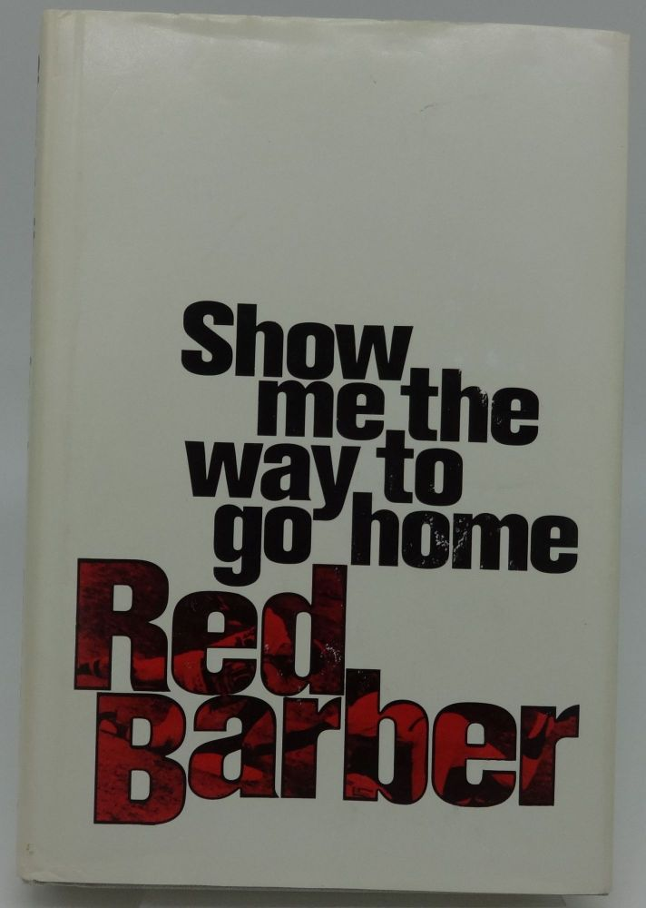 SHOW ME THE WAY TO GO HOME. Red Barber.