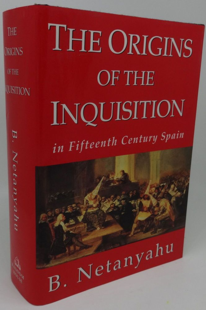 THE ORIGINS OF THE INQUISITION IN FIFTEENTH CENTURY SPAIN. B. Netanyahu.