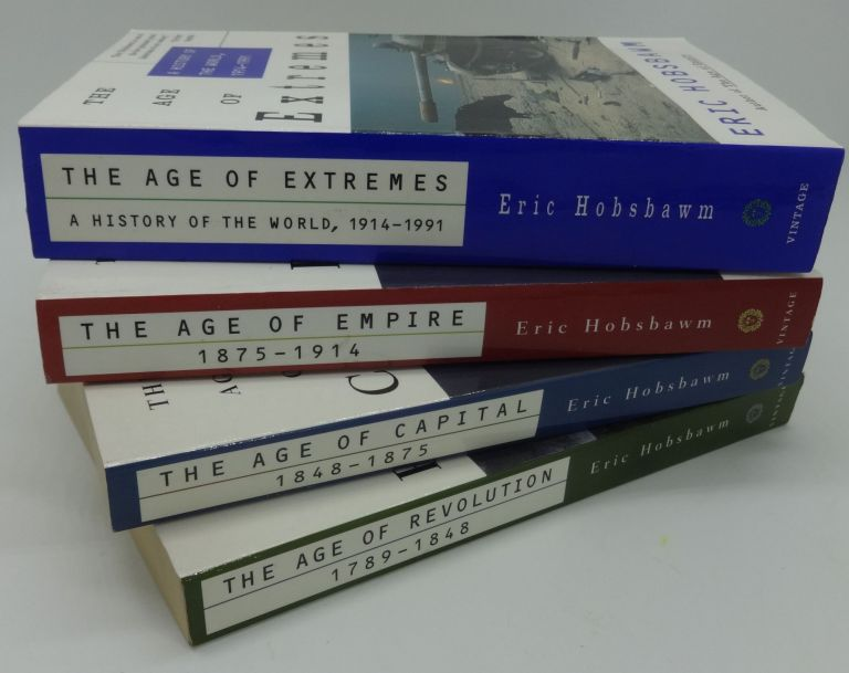 THE AGE OF REVOLUTION 1789-1848; THE AGE OF CAPITAL 1848-1875; THE AGE OF EMPIRE 1875-1914; THE AGE OF EXTREMES, A History of the World, 1914-1991 [Four Volumes Complete]. Eric Hobsbawm.