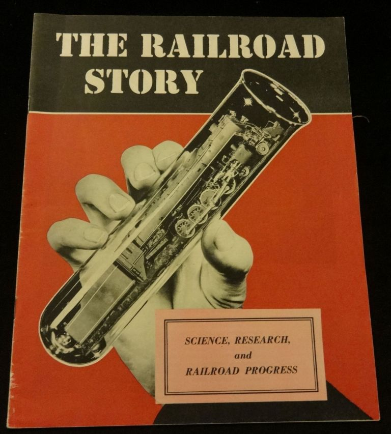 THE RAILROAD STORY Science, Research and Railroad Progress