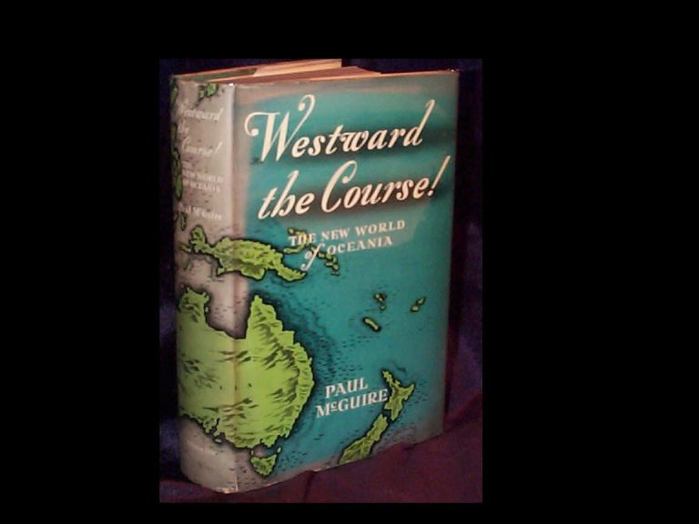 WESTWARD THE COURSE: The New World of Oceania. Paul McGuire.