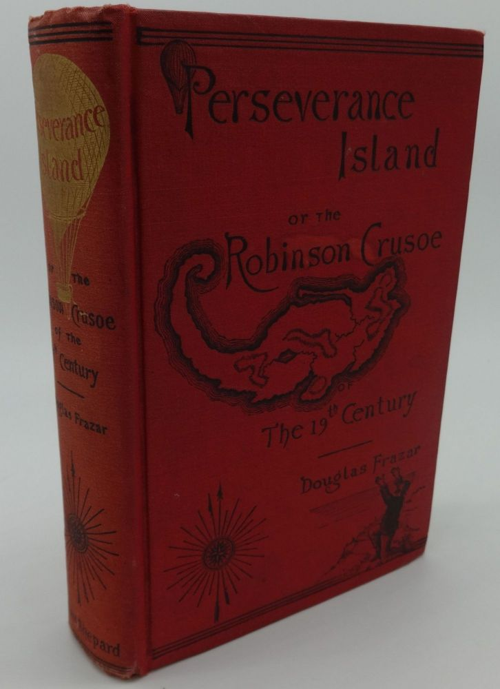 PERSEVERANCE ISLAND or the ROBINSON CRUSOE of THE 19TH CENTURY. Douglas Frazar.