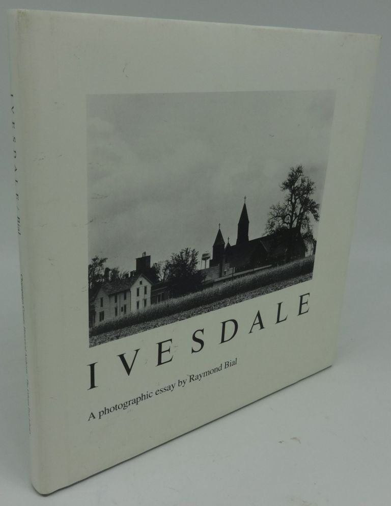 IVESDALE A PHOTOGRAPHIC ESSAY (SIGNED/INSCRIBED). Raymond Bial.