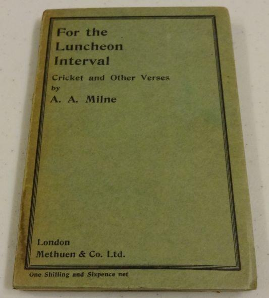 FOR THE LUNCHEON INTERVAL Cricket and Other Verses. A. A. MILNE.