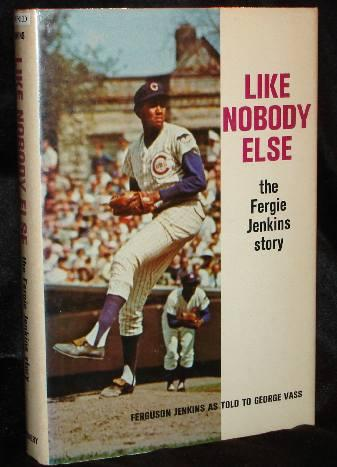 LIKE NOBOBY ELSE - The Fergie Jenkins Story. Fergie Jenkins, George Vass.