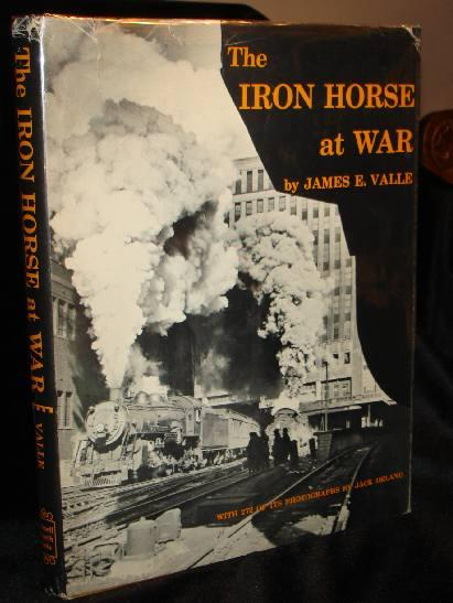 The Iron Horse at War: The United States Government's Photodocumentary Project on American Railroading during the Second World War. Jack Delano, James E. Valle.