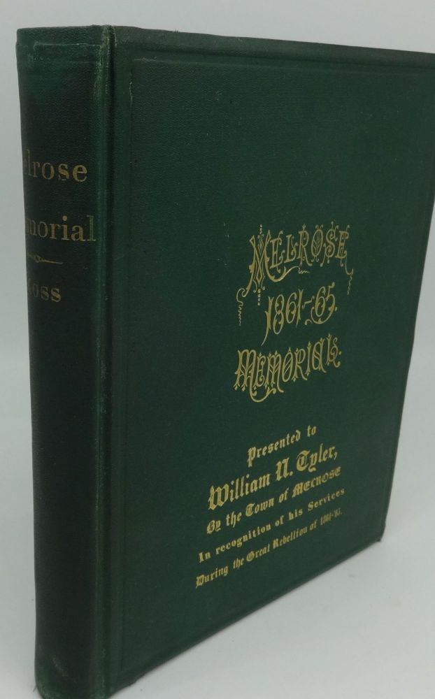 THE MELROSE MEMORIAL: THE ANNALS OF MELROSE COUNTY OF MIDDLESEX, MA. IN THE GREAT REBELLION OF 1861-65. Elbridge H. Goss.
