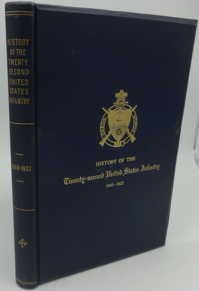 HISTORY OF THE TWENTY-SECOND UNITED STATES INFANTRY 1866-1922. Major O. M. Smith, Captain W. H. Wassell, Captain Daniel S. Appleton.