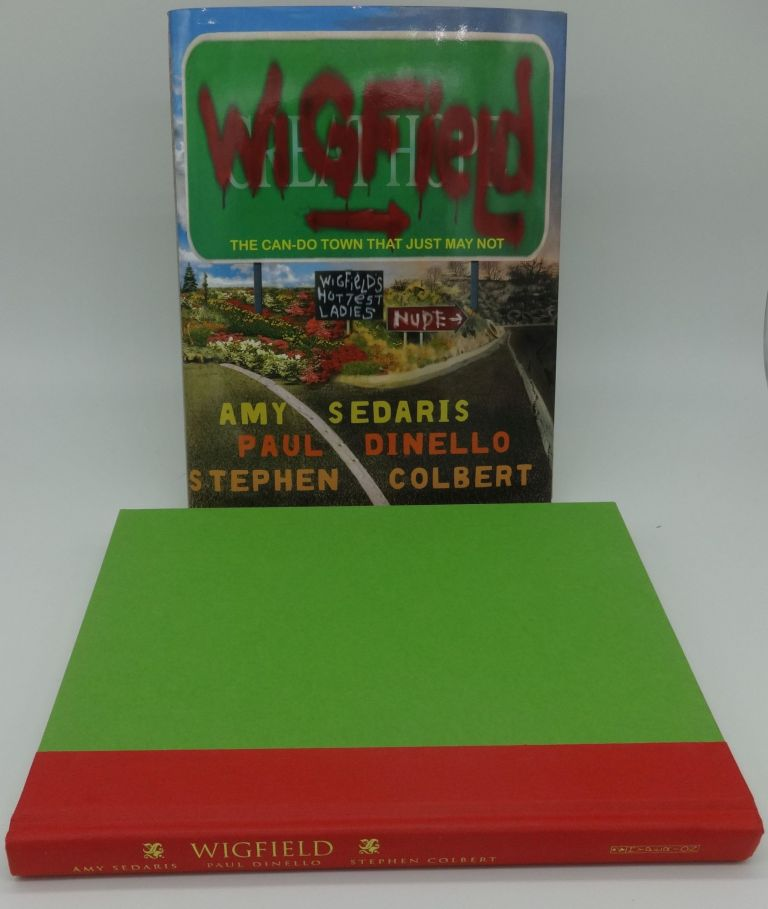 WIGFIELD The Can-do Town that Just May Not (SIGNED). Amy Sedaris, Paul Dinello, Stephen Colbert.