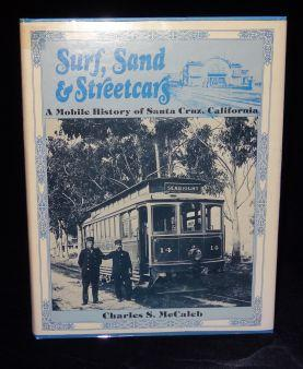 SURF SAND AND STREETCARS: A Mobile History of Santa Cruz, California. Charles S. McCaleb.