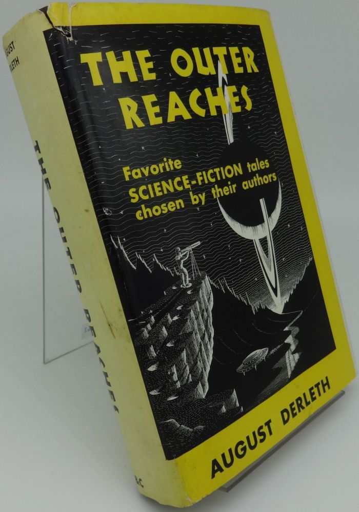 THE OUTER REACHES: Science-Fiction tales chosen by their Authors. August Derleth.