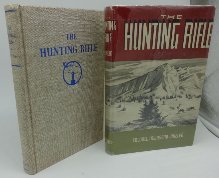 THE HUNTING RIFLE. Colonel Townsend Whelen.