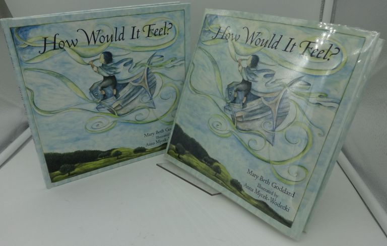HOW WOULD IT FEEL (Signed by Author and Illustrator). Mary Beth Goddard.