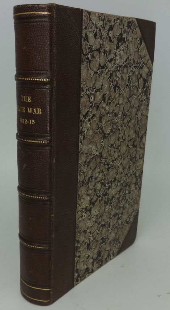 THE LATE WAR, BETWEEN THE UNITED STATES AND GREAT BRITAIN, FROM JUNE 1812 TO FEBRUARY 1815. WRITTEN IN THE ANCIENT HISTORICAL STYLE. CONTAINING ALSO, A SKETCH OF THE LATE ALGERINE WAR; THE TREATY CONCLUDED WITH THE DAY OF ALGIERS; THE COMMERCIAL TREATY WITH GREAT BRITAIN, AND THE TREATY CONCLUDED WITH THE CREEK NATION OF INDIANS. Gilbert J. Hunt.