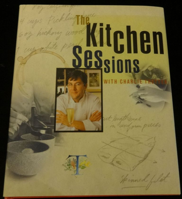 THE KITCHEN SESSION WITH CHARLIE TROTTER. Charlie Trotter.