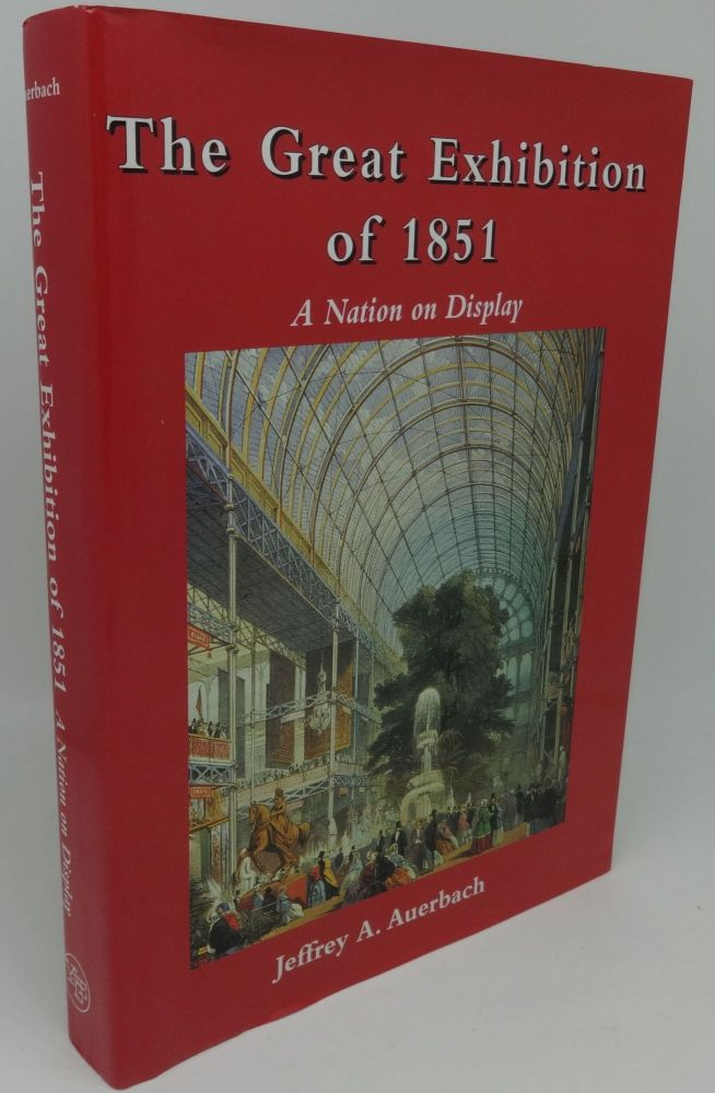 THE GREAT EXHIBITION OF 1851 [A Nation on Display]. Jeffrey A. Auerbach.