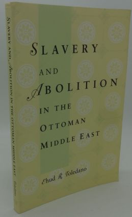 SLAVERY AND ABOLITION IN THE OTTOMAN MIDDLE EAST. Ehud R. Toledano