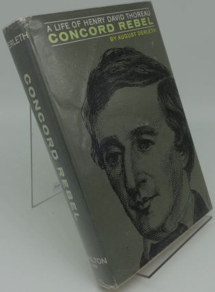 A LIFE OF HENRY DAVID THOREAU CONCORD REBEL (Signed). August Derleth