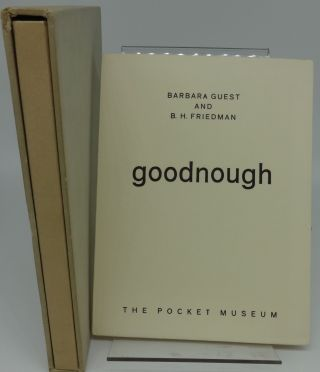 GOODNOUGH (Signed Limited Edition). Barbara Guest, B. H. Friedman