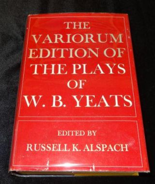 THE VARIORUM EDITION OF THE PLAYS OF W. B. YEATS. W. B. Yeats
