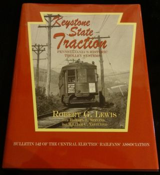 KEYSTONE STATE TRACTION Pennsylvania's Historic Trolley System. Robert G. Lewis
