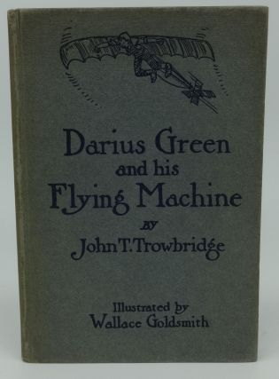 DARIUS GREEN AND HIS FLYING MACHINE. John T. Trowbridge, Wallace Goldsmith