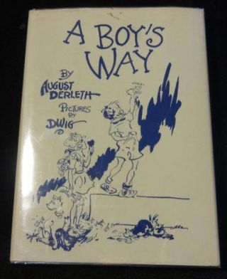 A BOY'S WAY (SIGNED BY AUTHOR & ILLUSTRATOR). August Derleth