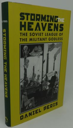 STORMING THE HEAVENS [The Soviet League of The Militant Godless]. Daniel Peris