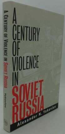 A CENTURY OF VIOLENCE IN SOVIET RUSSIA. Alexander N. Yakovlev