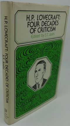 H. P. LOVECRAFT: FOUR DECADES OF CRITICISM. S. T. Joshi