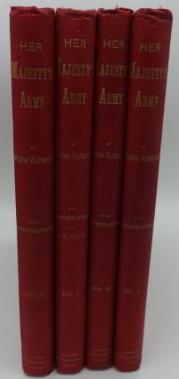 HER MAJESTY'S ARMY A Descriptive Account of the Various Regiments Now Comprising the Queen's...