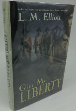 GIVE ME LIBERTY (SIGNED/INSCRIBED). L. M. Elliott