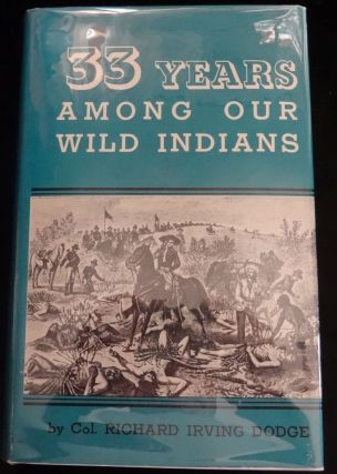 33 YEARS AMONG OUR WILD INDIANS. Col. Richard Irving Dodge
